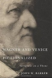 'Wagner and Venice Fictionalised' by John W Barker