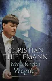 Christian Thielemann, My life with Wagner